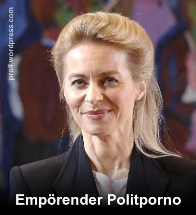 Ursula von der Leyen: Empörender Politporno
