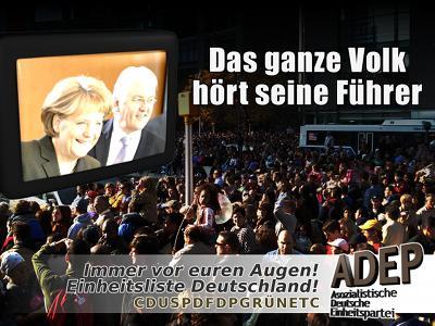Das ganze Volk hört seine Führer - Immer vor euren Augen - Einheitsliste Deutschland - CDUSPDFDPGRÜNETC - ADEP Asozialistische Deutsche Einheitspartei
