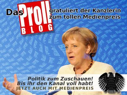 Das PROLLblog gratuliert der Kanzlerin zum tollen Medienpreis - Politik zum Zuschauen! Bis ihr den Kanal voll habt! JETZT AUCH MIT MEDIENPREIS
