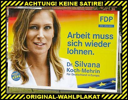 Achtung! Keine Satire! Original Wahlplakat! Arbeit muss sich wieder lohnen. Dr. Silvana Koch-Mehrin. Für Deutschland in Europa