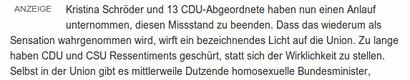 Kristina Schröder und 13 CDU-Abgeordnete haben nun einen Anlauf unternommen, diesen Missstand zu beenden. Dass das wiederun als Sensation wahrgenommen wird, wirft ein bezeichnendes Licht auf die Union. Zu lange haben CDU und CSU Ressentiments geschürt, statt sich der Wirklichkeit zu stellen. Selbst in der Union gibt es mittlerweile Dutzende homosexuelle Bundesminister