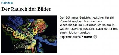 Der Rausch der Bilder -- Der Göttinger Gerichtsmediziner Kijewski zeigt am kmmenden Wochenende im Kulturbunker Hainholz, wie ein LSD-Trip aussieht. Dazu hat er mit einem Lichtmikroskop experimentiert