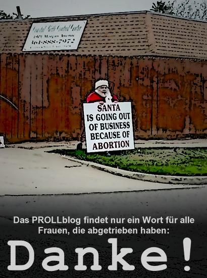 Foto eines Mannes im Weinachtsmannkostüm, der ein Schild mit der Aufschrift 'Santa is going out of business because of abortion' trägt. Das PROLLblog findet nur ein Wort für alle Frauen, die abgetrieben haben: Danke!