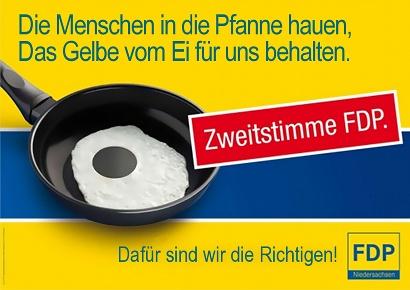 Die Menschen in die Pfanne hauen, Das Gelbe vom Ei für uns behalten. Dafür sind wir die Richtigen! Zweitstimme FDP. FDP Niedersachsen