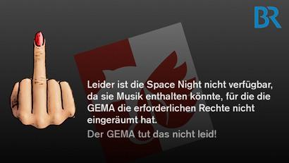Die Space Night können sie nicht mehr im Bayerischen Rundfunk sehen, weil die GEMA so viel Geld haben wollte, dass der Preis für diese Sendung absurd hoch wurde. Der GEMA tut das nicht leid!