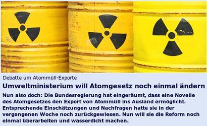Umweltministerium will Atomgesetz noch einmal ändern -- Nun also doch: Die Bundesregierung hat eingeräumt, dass eine Novelle des Atomgesetzes den Export von Atommüll ins Ausland ermöglicht. Entsprechende Einschätzungen und Nachfragen hatte sie in der vergangenen Woche noch zurückgewiesen. Nun will sie die Reform noch einmal überarbeiten und wasserdicht machen.