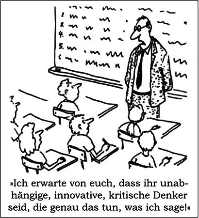 Lehrer vor der Schulklasse: Ich erwarte von euch, dass ihr unabhängige, innovative, kritische Denker seid, die genau das tun, was ich sage!