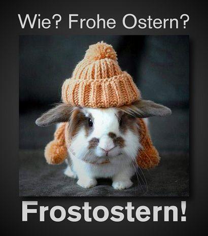 Wie? Frohe Ostern? Frostostern!
