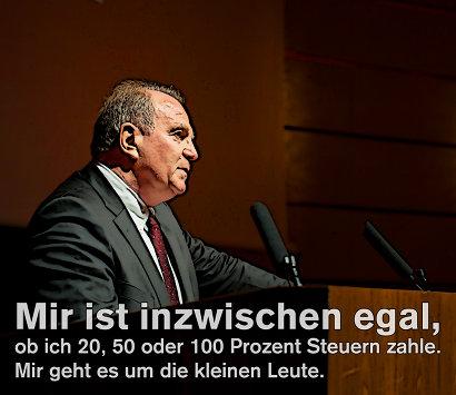 Zitat Uli Hoeneß: Mir ist inzwischen egal, ob ich 20, 50 oder 100 Prozent Steuern zahle. Mir geht es um die kleinen Leute.