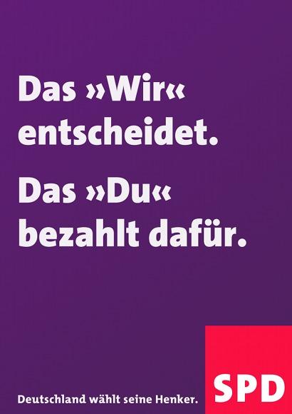 Das Wir entscheidet. Das Du bezahlt dafür. Deutschland wählt seine Henker. SPD