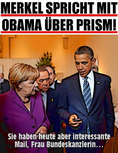 MERKEL SPRICHT MIT OBAMA ÜBER PRISM -- Sie haben heute aber interessante Mail, Frau Bundeskanzlerin