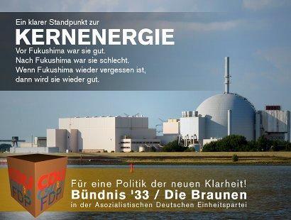 Ein klarer Standpunkt zur Kernenergie. Vor Fukushima war sie gut. Nach Fukushima war sie schlecht. Wenn Fukushima wieder vergessen ist, dann wird sie wieder gut. Für eine Politik der neuen Klarheit! CDU, CSU, FDP: Bündnis 33/Die Braunen in der Asozialistischen Deutschen Einheitspartei