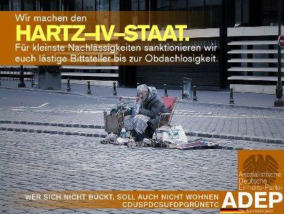 Wir machen den Hartz-IV-Staat. Für kleinste Nachlässigkeiten sanktionieren wir euch lästige Bittsteller bis zur Obdachlosigkeit. Wer sich nicht bückt, soll auch nicht wohnen. CDUSPDCSUFDPGRÜNETC -- Asozialistische Deutsche Einheitspartei -- ADEP -- Die Alternativlosen