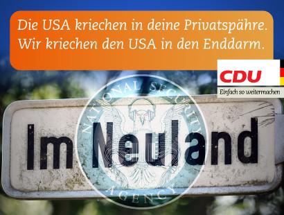 Die USA kriechen in deine Privatsphäre. Wir kriechen den USA in den Enddarm. CDU. Einfach so weitermachen