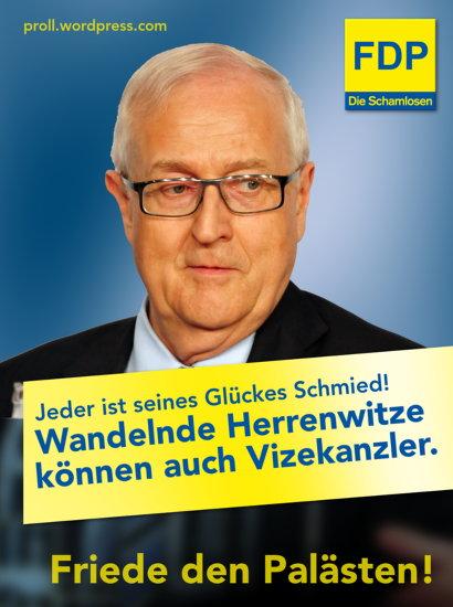 Rainer Brüderle -- Jeder ist seines Glückes Schmied! Wandelne Herrenwitze können auch Vizekanzler. -- Friede den Palästen! -- FDP -- Die Schamlosen