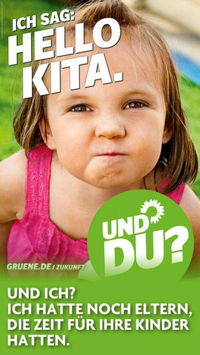 Wahlplakat der Grünen: Ich sag Hello Kita. Und du? -- Anmerkung: Und ich? Ich hatte noch Eltern, die Zeit für ihre Kinder hatten.