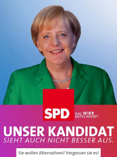 SPD-Wahlplakat mit Angela Merkel -- Unser Kandidat sieht auch nicht besser aus. -- Sie wollen Alternativen? Vergessen sie es! -- SPD -- Das Wirr entscheidet.