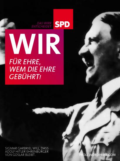Das Wirr entscheidet: SPD -- Wir für Ehre, wem die Ehre gebührt! -- Sigmar Gabriel will, dass Adolf Hitler Ehrenbürger von Goslar bleibt.