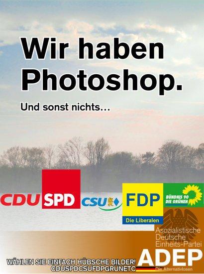 Wir haben Photoshop. Und sonst nichts... Logos von: CDU, SPD, CSU, FDP Die Liberalen, Bündnis 90 Die Grünen -- Wählen Sie einfach hübsche Bilder! CDUSPDCSUFDPGRÜNETC -- Asozialistische Deutsche Einheits-Partei ADEP -- Die Alternativlosen