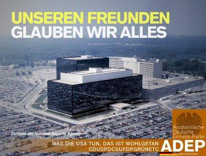 Unseren Freunden glauben wir alles -- Was die USA tun, das ist wohlgetan -- CDUSPDCSUFDPGRÜNETC -- Asozialistische Einheits-Partei Deutschlands ADEP -- Die Alternativlosen