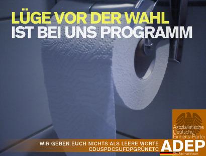 Lüge vor der Wahl ist bei uns Programm -- Wir geben euch nichts als leere Worte -- CDUSPDCSUFDPGRÜNETC -- Asozialistische Deutsche Einheits-Partei ADEP -- Die Alternativlosen