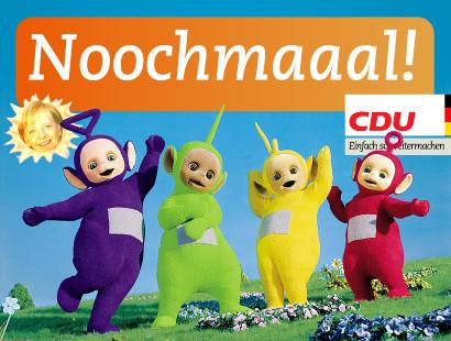 CDU-Wahlplakat mit Teletubbies-Motiv und der Aufforderung 'Noochmaaal!'