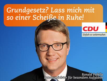 Grundgesetz? Lass mich mit so einer Scheiße in Ruhe! -- Ronald Pofalla, Bundesminister für besondere Aufgaben -- CDU -- Einfach so weitermachen