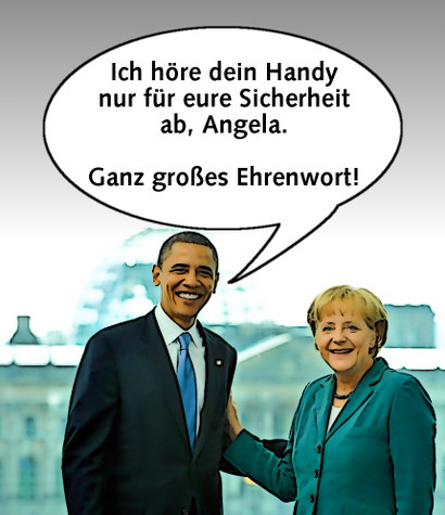 Obama zu Merkel: Ich höre dein Handy nur für eure Sicherheit ab, Angela. Ganz großes Ehrenwort!