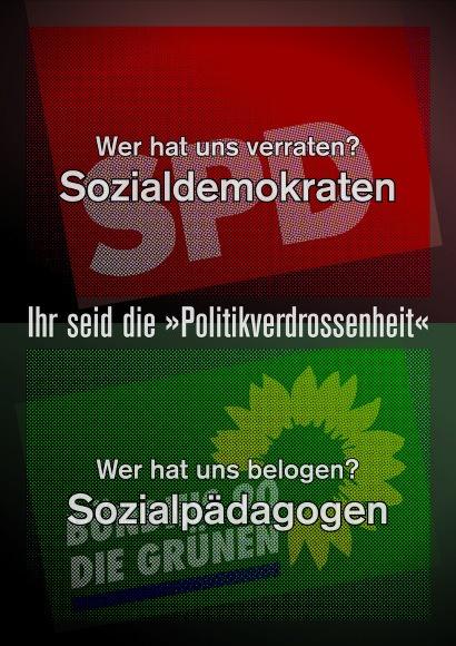 Wer hat uns verraten? Sozialdemokraten -- Wer hat uns belogen? Sozialpädagogen -- Ihr seid die 'Politikverdrossenheit'