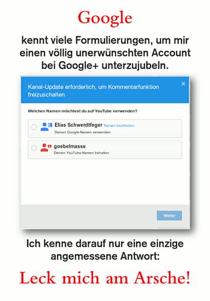 Google kennt viele Formulierungen, um mir einen völlig unerwünschten Account bei Google+ unterzujubeln. Ich kenne darauf nur eine einzige angemessene Antwort: Leck mich am Arsche!