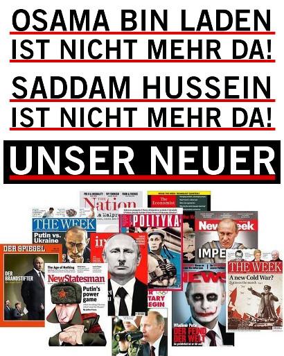 Osama bin Laden ist nicht mehr da! Saddam Hussein ist nicht mehr da! Unser Neuer: Wladimir Putin. (Titelseiten diverser europäischer Politmagazine)