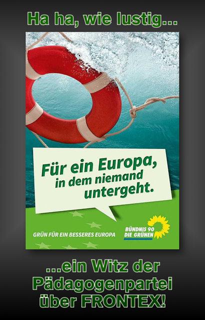 Wahlplakat Bündnis 90 / Die Grünen: Für ein Europa, in dem niemand untergeht -- Ha ha, wie luistig, ein Witz der Pädagogenpartei über FRONTEX