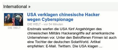 Bildschirmfoto Google News, Ressort Internatioal -- USA verklagen chinesische Hacker wegen Cyberspionage -- Erstmals werfen die USA fünf Angehörigen des chinesischen Militärs Hackerangriffe auf amerikanische Unternehmen vor. Unter den Betroffenen Firmen ist auch eine Tochter der deutschen SolarWorld