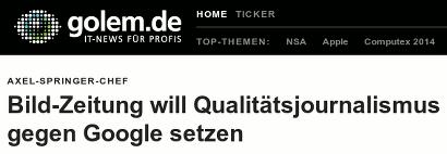 Schlagzeile Golem.de -- Axel-Springer-Chef: Bildzeitung will Qualitätsjournalismus gegen Google setzen