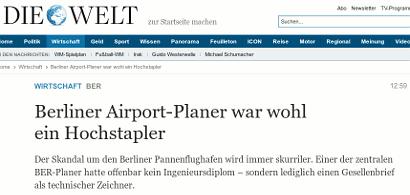 Schlagzeile 'Die Welt' -- BER: Berliner Airport-Planer war wohl ein Hochstapler -- Teaser: Der Skandal um den Berliner Pannenflughafen wird immer skurriler. Einer der zentralen BER-Planer hatte offenbar kein Ingenieursdiplom – sondern lediglich einen Gesellenbrief als technischer Zeichner.