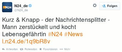 Tweet von N24_de: Kurz & Knapp - der Nachrichtensplitter - Mann zerstückelt und kocht Lebensgefährtin