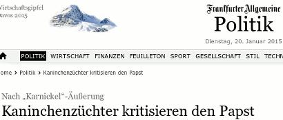 Frankfurter Allgemeine -- Politik -- Nach 'Karnickel'-Äußerung: Kaninchenzüchter kritisieren den Papst