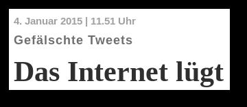 4. Januar 2015 | 11.51 Uhr -- Gefälschte Tweets: Das Internet lügt