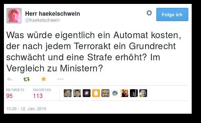 Tweet von @haekelschwein: Was würde eigentlich ein Automat kosten, der nach jedem Terrorakt ein Grundrecht schwächt und eine Strafe erhöht? Im Vergleich zu Ministern?