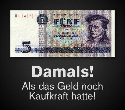 Abbildung einer 5-Mark-Note der Staatsbank der DDR. Dazu der Text: Damals! Als das Geld noch Kaufkraft hatte!