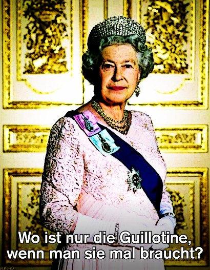 Bild der britischen Königin, dazu der Text: Wo ist nur die Guillotine, wenn man sie mal braucht?