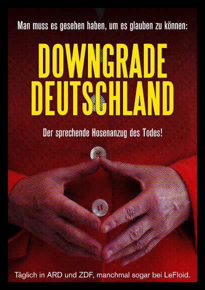 Verfremdetes Bild der typischen 'Raute' von Angela Merkel. Dazu der Text: 'Man muss es gesehen haben, um es glauben zu können: DOWNGRADE DEUTSCHLAND -- Der sprechende Hosenanzug des Todes! Täglich in ARD und ZDF, manchmal sogar bei LeFloid.'