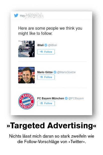 Empfehlungen in einer E-Mail von Twitter, wem ich folgen soll: iBlali, Mario Götze und dem FC Bayern München. Dazu der Text: »Targeted Advertising« -- Nichts lässt mich daran so stark zweifeln wie die Follow-Vorschläge von Twitter.
