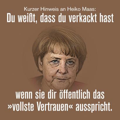 Kurzer Hinweis an Heiko Maas: Du weißt, dass du verkackt hast, wenn sie dir öffentlich das 'vollste Vertrauen' ausspricht.