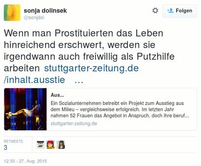 Tweet von @sonjdol vom 27. August 2015, 12:33 Uhr: Wenn man Prostituierten das Leben hinreichend erschwert, werden sie irgendwann auch freiwillig als Putzhilfe arbeiten