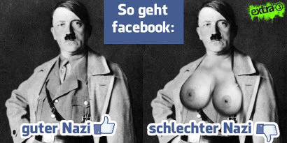 So geht Facebook -- Bild von Adolf Hitler, unbearbeitet. Darunter ein erhobener Daumen und der Text 'guter Nazi'. -- Bild von Adolf Hitler, mit aufmontierten, großen weiblichen Brüsten. Darunter ein gesenkter Daumen und der Text 'schlechter Nazi'.