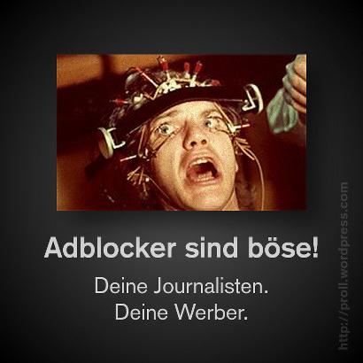 Adblocker sind böse! Deine Journalisten. Deine Werber.
