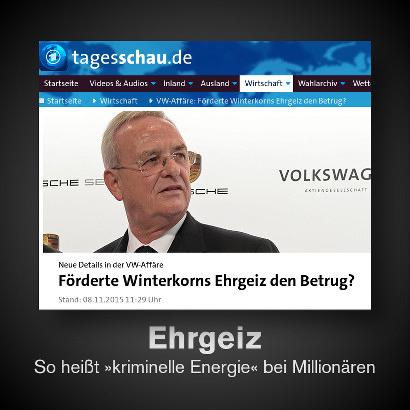 Screenshot der ARD-Tagesschau -- Neue Details in der VW-Affäre: Förderte Winterkorns Ehrgeiz den Betrug? -- Dazu der Text: Ehrgeiz. So heißt 'kriminelle Energie' bei Millionären.