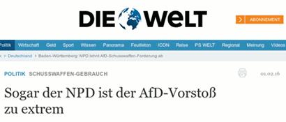 Schlagzeile Die Welt -- Politik -- Schusswaffen-Gebrauch -- Sogar der NPD ist der AfD-Vorstoß zu extrem