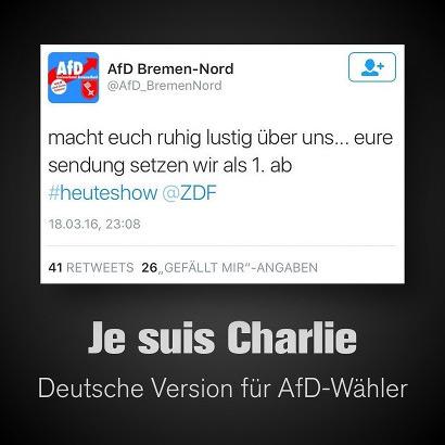 Tweet von @AfD_BremenNord: macht euch ruhig lustig über uns... eure sendung setzen wir als 1. ab #heuteshow @ZDF -- Dazu der Text: Je suis Charlie, Deutsche Version für AfD-Wähler